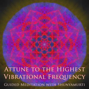 Attune to the Highest Vibrational Frequency