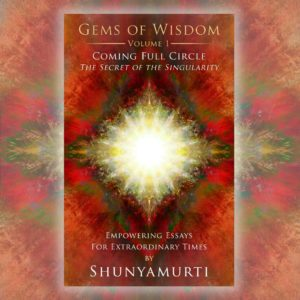 Gems of Wisdom, Volume 1 <br> Coming Full Circle: <br> The Secret of the Singularity <br> Ebook